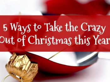 5 Ways to Take the Crazy out of Christmas this Year
