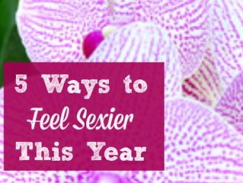 5 Ways to Feel Sexier This Year