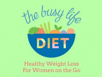 The Busy Life Diet – Healthy Weight Loss for Women on the Go
