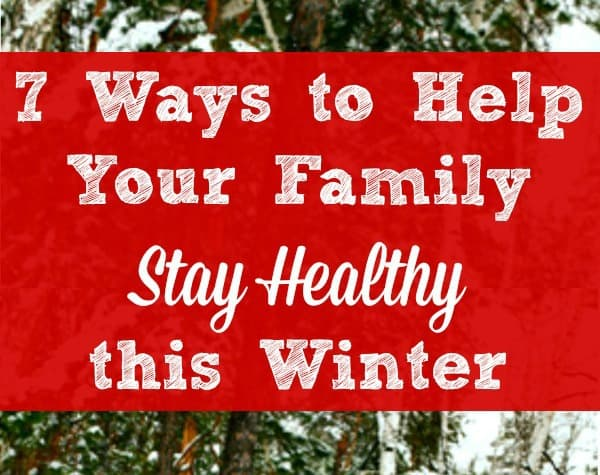 Family Winter Health Tips - 7 ways to help your family stay healthy this winter | Healthy living tips and ideas | Healthy eating | Sleep | Families