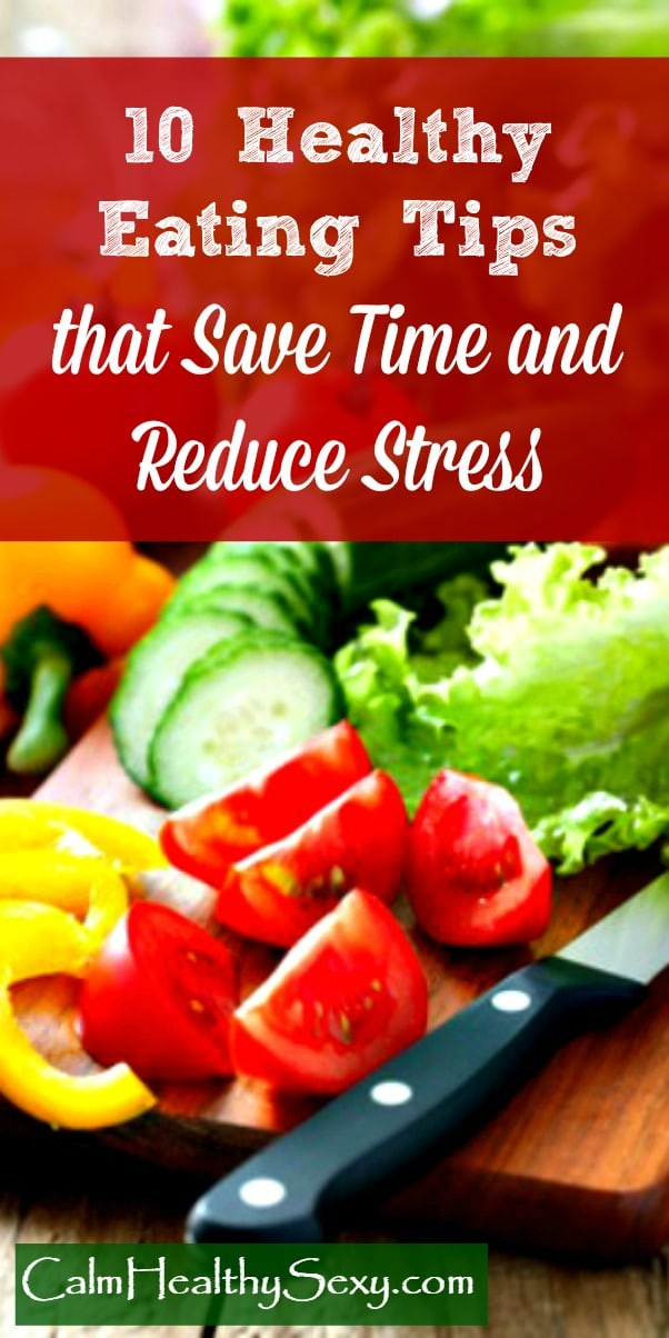 10 healthy eating tips that save time and reduce stress for busy wives and moms. Use these tips for time-saving meal prep and for cooking clean eating recipes quickly and easily. Healthy living ideas | Meal prep for the week | Clean eating hacks | Menu plan