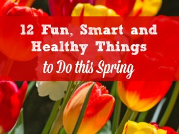 12 Smart and Healthy Things To Do this Spring