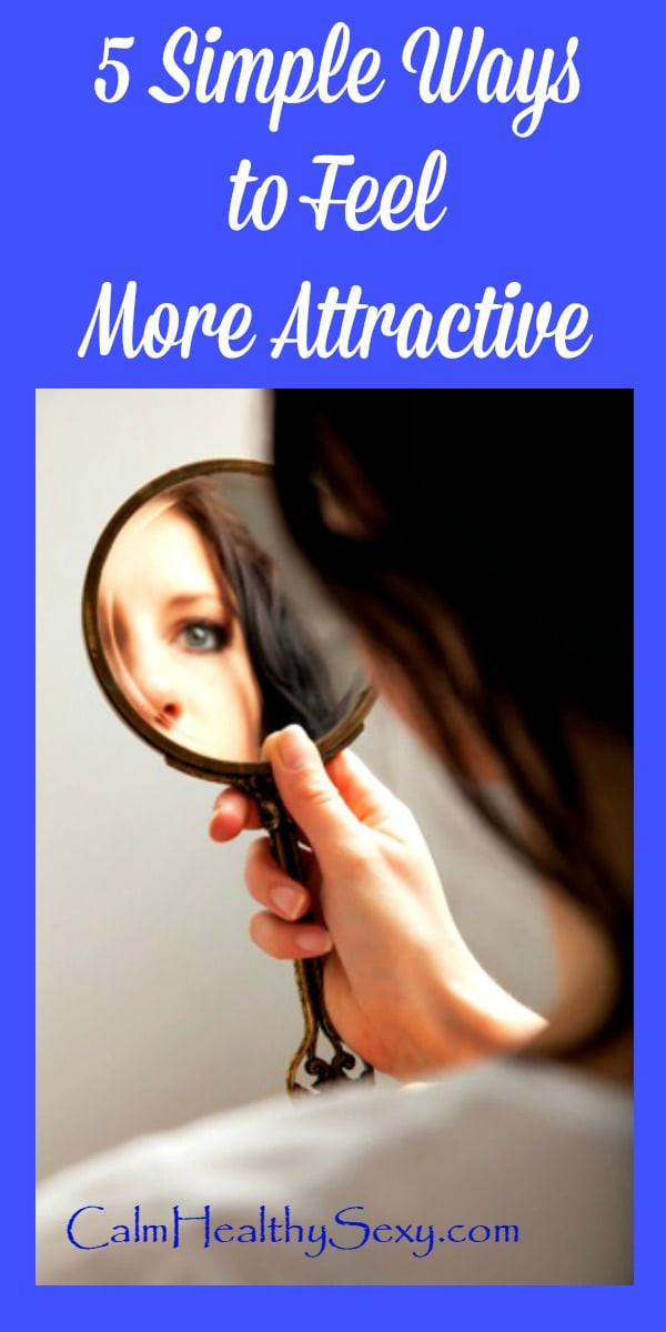 5 Simple Ways to Feel More Attractive - Every woman needs to know this one basic truth - and five simple steps she can take - in order to feel more attractive and confident. How to feel beautiful | Women | Real beauty