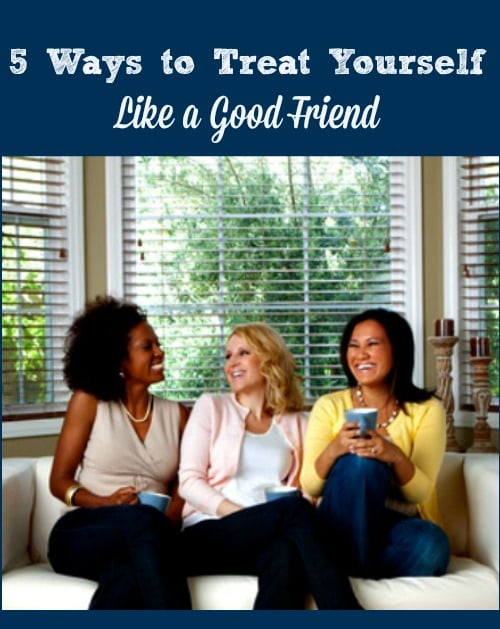 5 Ways to Treat Yourself Like a Friend - 5 practical self care strategies, tips and ideas for women who are too hard on themselves. Love yourself | Take care of yourself | Self-care routine