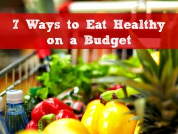 7 Ways to Eat Healthy on a Budget