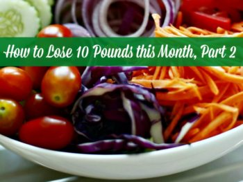 How to Lose 10 Pounds this Month, Part 2