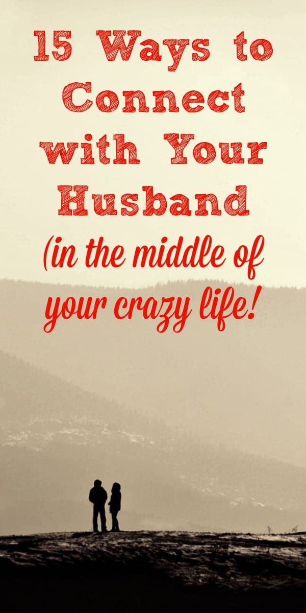 15 simple ways to connect with your spouse and build a strong marriage - even when your schedule is packed and your life feels crazy! Connect with your husband #marriage #Christianmarriage #happymarriage #husband #wife