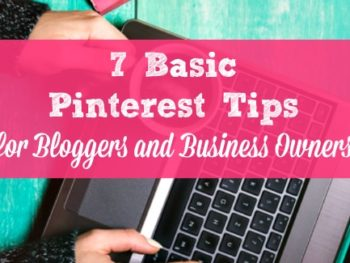 7 Basic Pinterest Tips for Bloggers and Small Business Owners