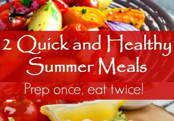 2 quick and healthy summer meals let you prep once and eat twice, a simple way to save time and energy. Family dinners | Clean eating | Recipes | Leftovers | Grilling