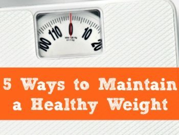5 Ways to Maintain a Healthy Weight - Simple things you can do, starting today, to lose weight and feel great. Weight loss | Healthy eating and diet | Exercise