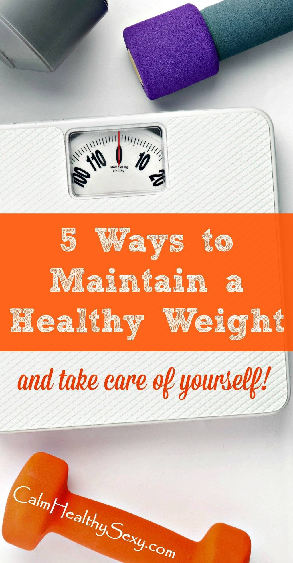 5 Ways to Maintain a Healthy Weight - Simple things you can do, starting today, to lose weight and feel great. Weight loss | Healthy eating and diet | Exercise | Self-care for women