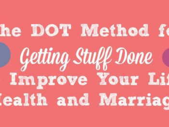 Do One Thing – The DOT Method for Getting Stuff Done to Improve Your Life, Health and Marriage
