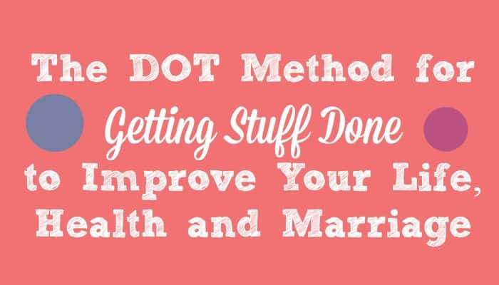 Do One Thing - The DOT Method for Getting Stuff Done to Improve Your Life, Health and Marriage - Save time, reduce stress, get organized, and get stuff done with this simple and practical idea.