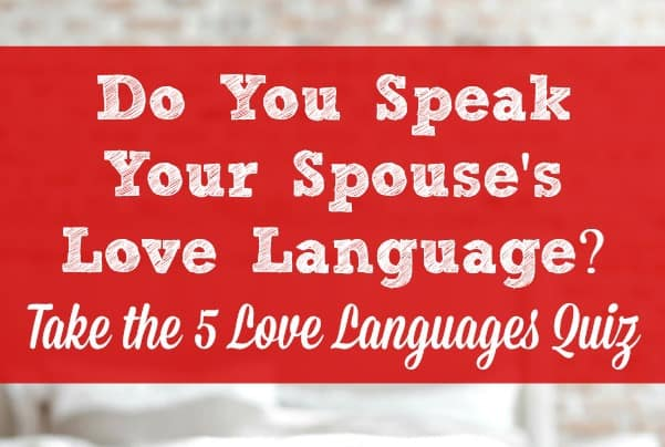 Do you speak your spouse's love language? Take the 5 love languages quiz.