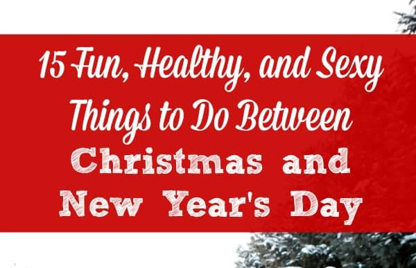 15 Things to Do Between Christmas and New Year's Day