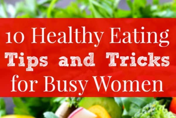 10 Healthy Eating Tips for Busy Women + free printable checklist - You want to eat well, but you don't have much time. These tips, tricks and hacks will help you prep and cook healthy meals and snacks, even when your time is limited. Healthy living | Healthy diet | Sunday food prep | Printable