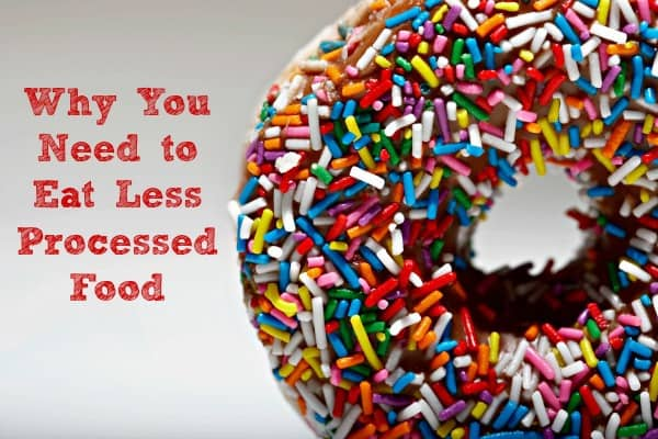 Why you need to eat less processed food