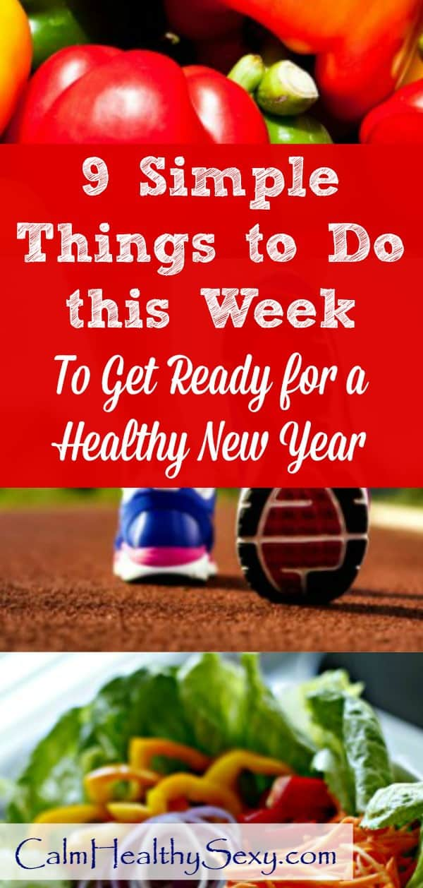 Here are 9 simple things you can do this week to set yourself up to get healthy and feel great in the New Year. These are practical healthy living tips that will help you take care of your body and mind throughout the year. #calmhealthysexy #healthynewyear #healthyliving #healthylife #healthy2019 #happynewyear