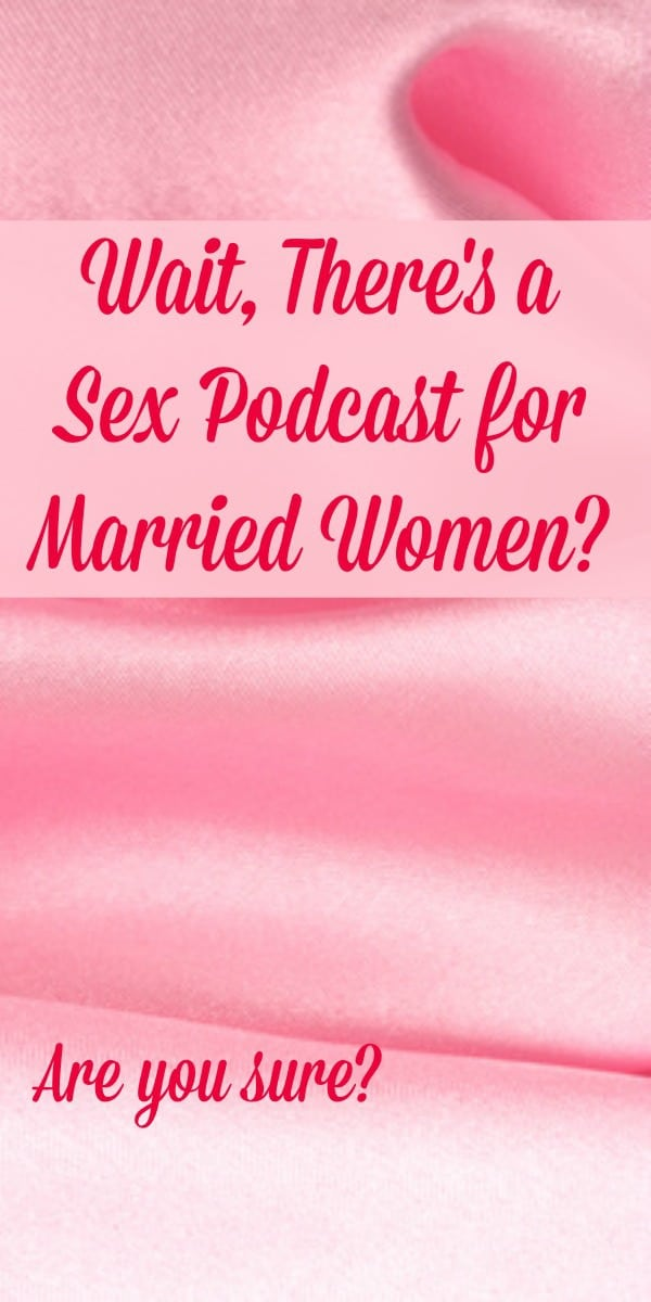 Wait, There's a Sex Podcast for Married Women?