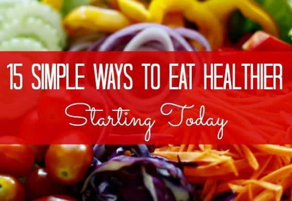 15 simple ways to eat healthier - healthy salad