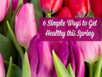 6 Simple Ways to Get Healthy this Spring