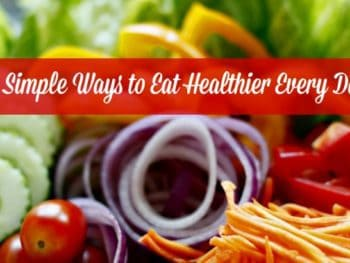 15 Simple Ways to Eat Healthier Every Day