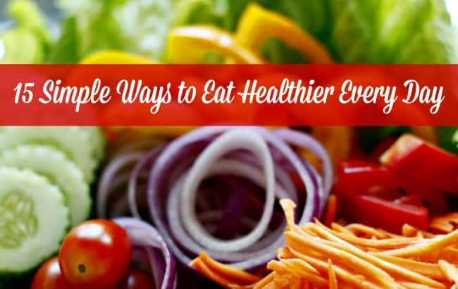 15 Simple Ways to Eat Healthy Every Day