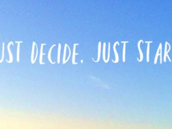 Just Decide. Just Start. How to reach your goals in the New Year.