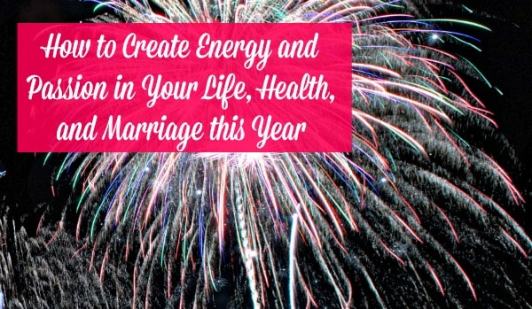 Create energy and passion in your life this year