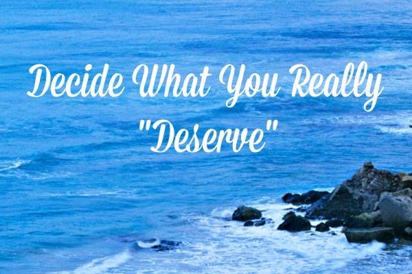 Decide what you really deserve